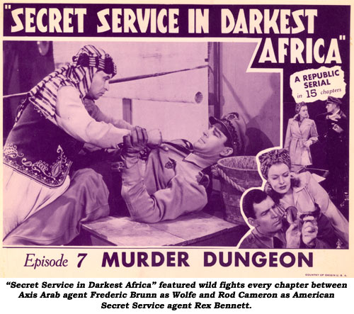 """Secret Service in Darkest Africa"" featured wild fights every chapter between Axis Arab agent Frederic Brunn as Wolfe and Rod Cameron as American Secret Service agent Rex Bennett."