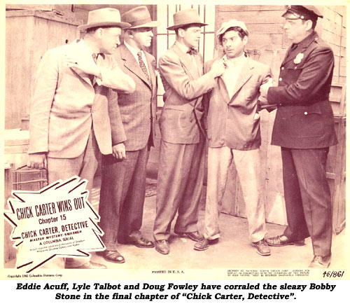 "Eddie Acuff, Lyle Talbot and Doug Fowley have corraled the sleazy Bobby Stone in the final chapter of ""Chick Carter, Detective""."