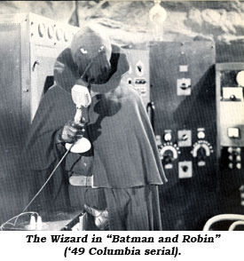 "The Wizard in ""Batman and Robin"" ('49 Columbia serial)."
