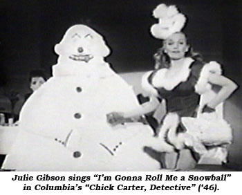 "Julie Gibson sings ""I'm Gonna Roll Me a Snowball"" in Columbia's ""Chick Carter, Detective"" ('46)."