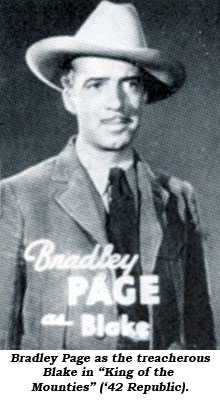 "Bradley Page as the treacherous Blake in King of the Mounties"" ('42 Republic)."