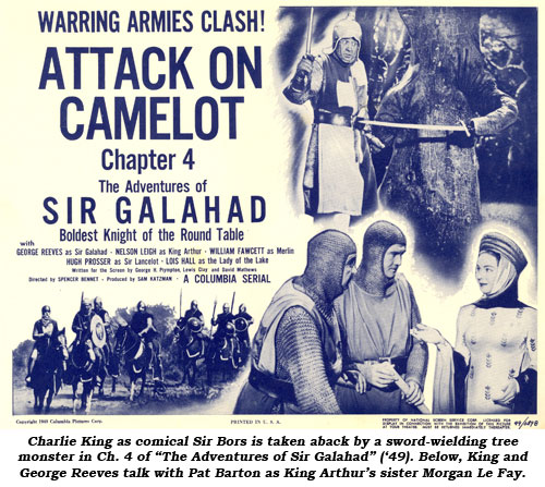 "Charlie King as comical Sir Bors is taken aback of a sword-wielding tree monster in Ch. 4 of ""The Adventures of Sir Galahad"" ('49). Below, King and George Reeves talk with Pat Barton as King Arthur's sister Mogan Le Fay."