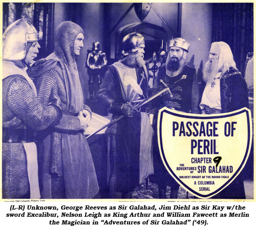 "(L-R) Unknown, George Reeves as Sir Galahad, Jim Diehl as Sir Kay with the sword Excalibur, Nelson Leigh as King Arthur and William Fawcett as Merlin the Magician in ""Adventures of Sir Galahad"" ('49)."