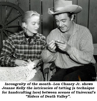 "Incongruity of the month--Lon Chaney Jr. shows Jeanne Kelly the intricacies of tatting (a technique for handcrafting lace) between scenes of Universal's ""Riders of Death Valley""."