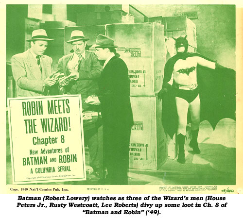 "Batman (Robert Lowery) watches as three of the Wizard's men (House Peters Jr., Rusty Westcoatt, Lee Roberts) divy up some loot in Ch. 8 of ""Batman and Robin"" ('49)."
