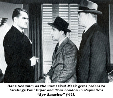 "Hans Schumm as the unmasked Mask gives orders to hirelings Paul Bryor and Tom London in Republic's ""Spy Smasher"" ('41)."