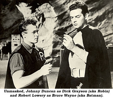 Unmasked, Johnny Duncan as Dick Grayson (aka Robin) and Robert Lowery as Bruce Wayne (aka Batman).
