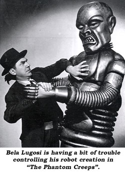 "Bela Lugosi is having a bit of trouble controlling his robot creation in ""The Phantom Creeps""."