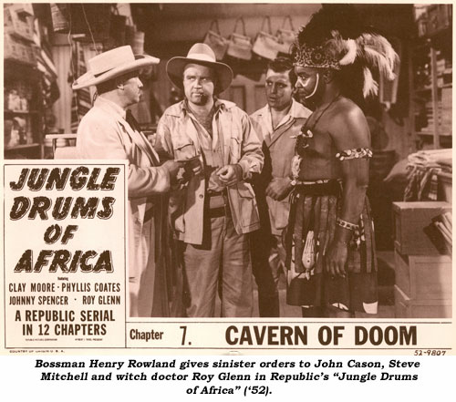 "Bossman Henry Rowland gives sinister orders to John Cason, Steve Mitchell and witch doctor Roy Glenn in Republic's ""Jungle Drums of Africa"" ('52)."