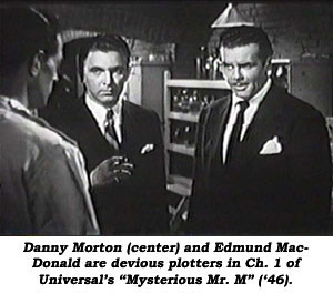"Danny Morton (center) adn Edmund MacDonald are devious plotters in Ch. 1 of Universal's ""Mysterious Mr. M"" ('46)."