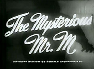 "Serial title ""The Mysterious Mr. M""."
