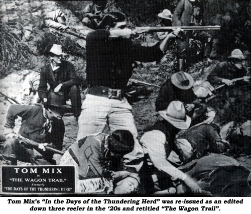 "Tom Mix's ""In the Days of the Thundering Herd"" was re-issued as an edited down three reeler in the '20s and retitled ""The Wagon Trail""."