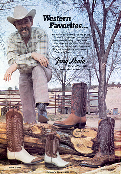 Ken Curtis wears Tony Lama boots.