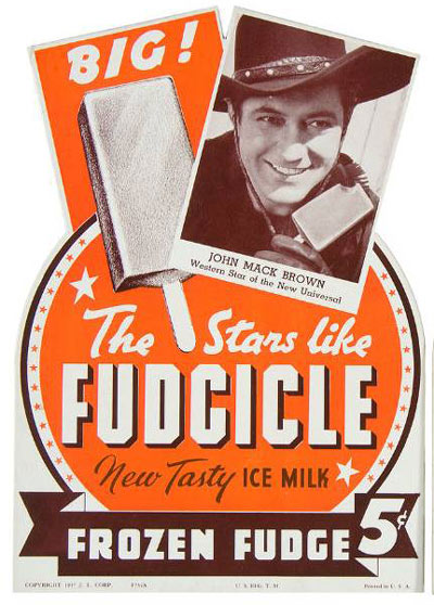 Hmmmmmm.....Let's close with something good to eat! A Johnny Mack Brown endorsed frozen Fudcicle, circa late '30s. And only 5 cents! (Thanx to Bobby Copeland.)