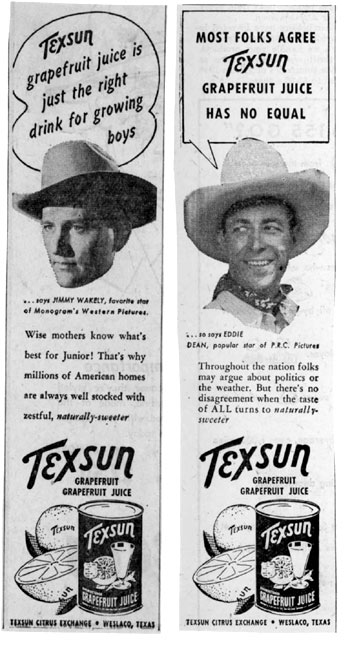 Both Jimmy Wakely and Eddie Dean lent their endorsements to Texsun grapefruit juice in the late '40s.