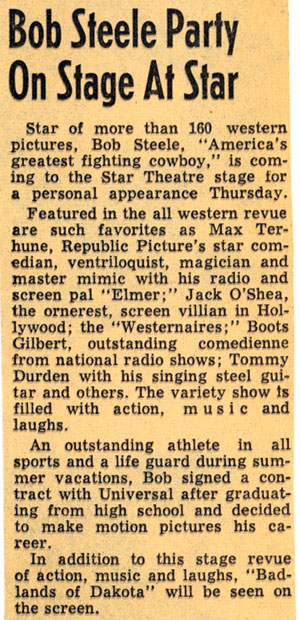 "The Star Theatre was most likely somewhere in Texas as we know Tommy Durden was touring with Bob Steele's show in Texas in 1948. Obviously ""Badlands of Dakota"" was in re-release as it was made in 1941."