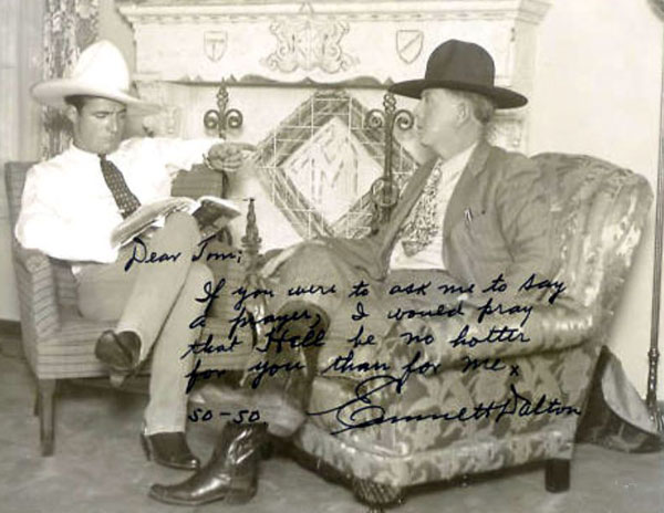 "Tom Mix and Emmett Dalton of the Dalton Brothers gang. Inscription says, ""Dear Tom; If you were to ask me to say a prayer, I would pray that Hell be no hotter for you than for me. Emmett Dalton 50-50."" (Thanx to Jerry Whittington.)"