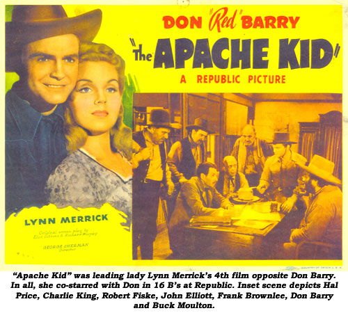 """Apache Kid"" was leading lady Lynn Merrick's 4th film opposite Dan Barry. In all, she co-starred with Don in 16 B's at Republic. Inset scene depicts Hal Price, Charlie King, Robert Fiske, John Elliott, Frank Brownlee, Don Barry and Buck Moulton."