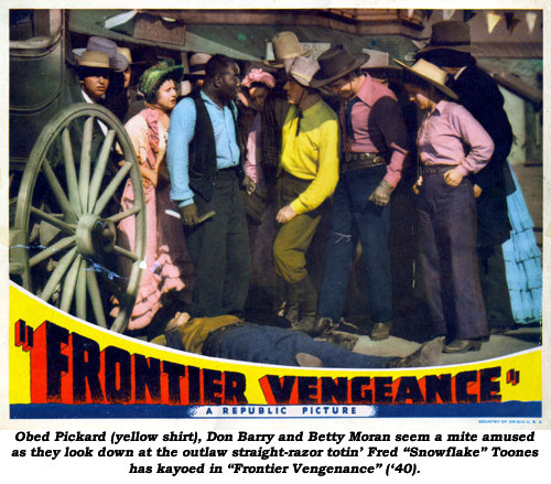 "Obed Pickard (yellow shirt), Don Barry and Betty Moran seem a mite amused as they look down at the outlaw straight-razor totin' Fred ""Snowflake"" Toones has kayoed in ""Frontier Vengeance"" ('40)."