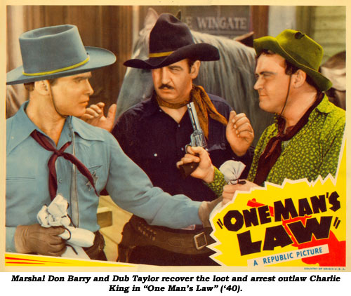 "Marshal Don Barry and Dub Taylor recover the loot and arrest outlaw Charlie King in ""One Man's Law"" ('40)."