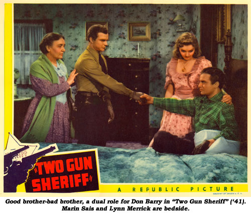 "Good brother-bad brother, a dual role for Don Barry in ""Two Gun Sheriff"" ('41). Marin Sais and Lynn Merrick are bedside."