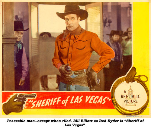 "Peaceable man--except when riled. Bill Elliott as Red Ryder is ""Sheriff of Las Vegas""."