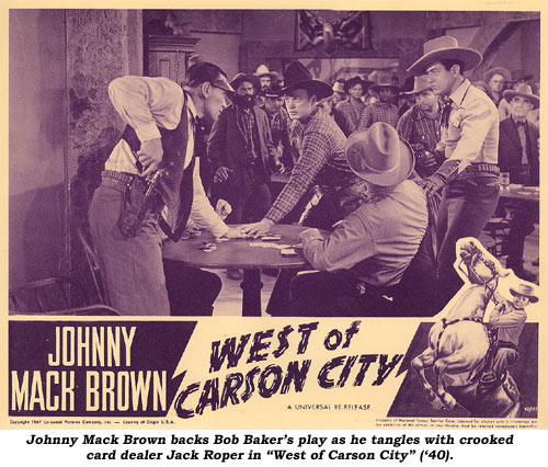 "Johnny Mack Brown backs Bob Baker's play as he tangles with crooked card dealer Jack Roper in ""West of Carson City"" ('40)."