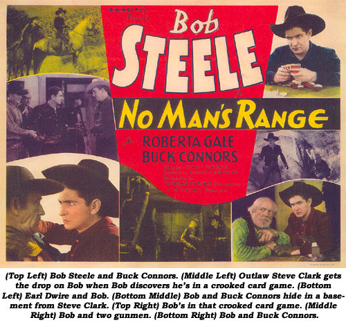 (Top Left) Bob Steele and Buck Connors. (Middle Left) Outlaw Steve Clark gets the drop on Bob when Bob discovers he's in a crooked card game. (Bottom Left) Earl Dwire and Bob. (Bottom Middle) Bob and Buck Connors hide in a basement from Steve Clark. (Middle Right) Bob and two gunmen. (Bottom Right) Bob and Buck Connors.