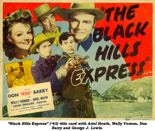 """Black Hills Express"" ('43) title card with Ariel Heath, Wally Vernon, Don Barry and George J. Lewis."