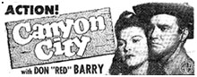 "Newspaper ad for ""Canyon City"" starring Don ""Red"" Barry."