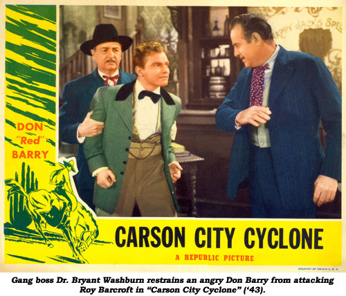 "Gang boss Dr. Bryant Washburn restrains an angry Don Barry from attacking Roy Barcroft in ""Carson City Cyclone"" ('43)."