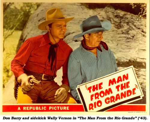 "Don Barry and sidekick Wally Vernon in ""The Man From the Rio Grande"" ('43)."