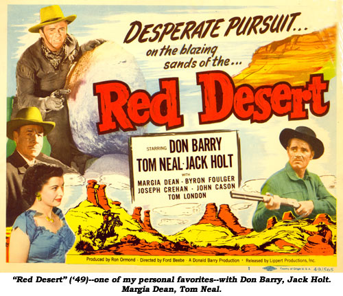 """Red Desert"" ('49)--one of my personal favorites--with Don Barry, Jack Hlolt, Margia Dean, Tom Neal."