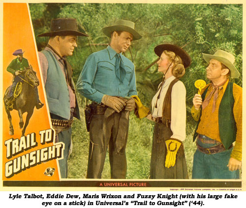 "Lyle Talbot, Eddie Dew, Maris Wrixon and Fuzzy Knight (with his large fake eye on a stick) in Universal's ""Trail to Gunsight"" ('44)."