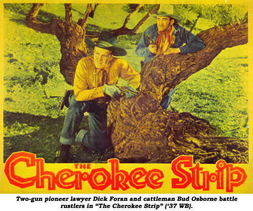 "Two-gun pioneer lawyer Dick Foran and cattleman Bud Osborne battle rustlers in ""The Cherokee Strip"" ('37 WB)."