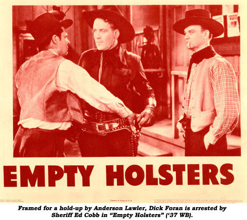 "Framed for a hold-up by Anderson Lawler, Dick Foran is arrested by Sheriff Ed Cobb in ""Empty Holsters"" ('37 WB)."