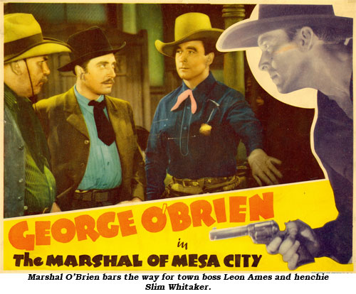 "Marshal O'Brien bars the way for town boss Leon Ames and henchie Slim Whitaker as ""The Marshal of Mesa City""."