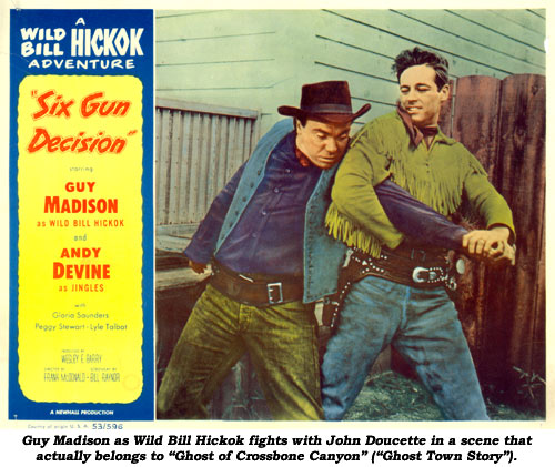 "Guy Madison as Wild Bill Hickok fights with John Doucette in a scene that actually belongs to ""Ghost of Crossbones Canyon"" (""Ghost Town Story"")."
