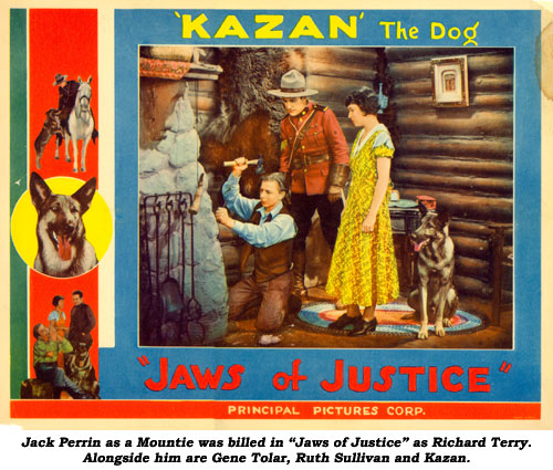 "Jack Perrin as a Mountie was billed in ""Jaws of Justice"" as Richard Terry. Alongside him are Gene Tolar, Ruth Sullivan and Kazan."