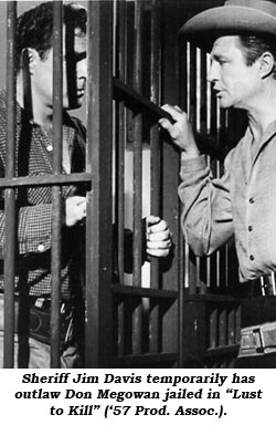 "Sheriff Jim Davis temporarily has outlaw Don Megowan jailed in ""Lust to Kill"" ('57 Prod. Assoc.)."
