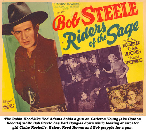 "The Robin Hood-like Ted Adams holds a gun on Carleton Young (aka Gordon Roberts) while Bob Steele has Earl Douglas down while looking at sweater girl Claire Rochelle. Below, Reed Howes and Bob grapple for a gun on this lobby card for ""Riders of the Sage""."
